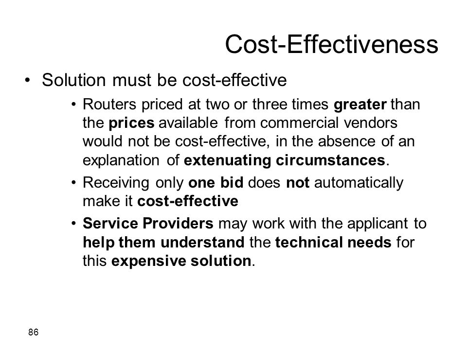 86 Cost-Effectiveness Solution must be cost-effective Routers priced at two or three times greater than the prices available from commercial vendors w