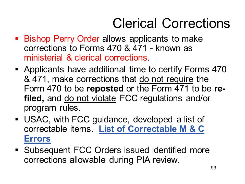 Clerical Corrections  Bishop Perry Order allows applicants to make corrections to Forms 470 & 471 - known as ministerial & clerical corrections.  Ap