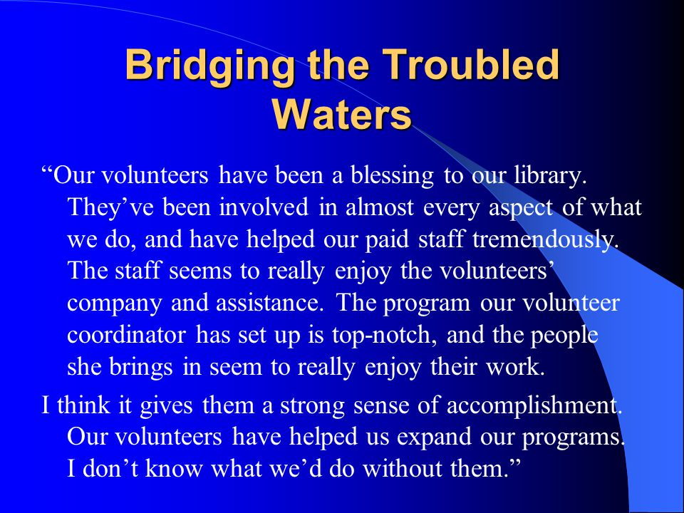 Bridging the Troubled Waters Our volunteers have been a blessing to our library.