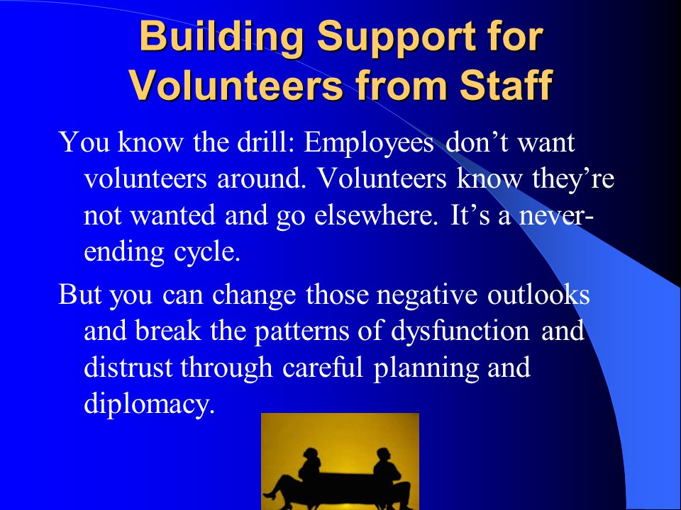 Building Support for Volunteers from Staff You know the drill: Employees don't want volunteers around. Volunteers know they're not wanted and go elsew