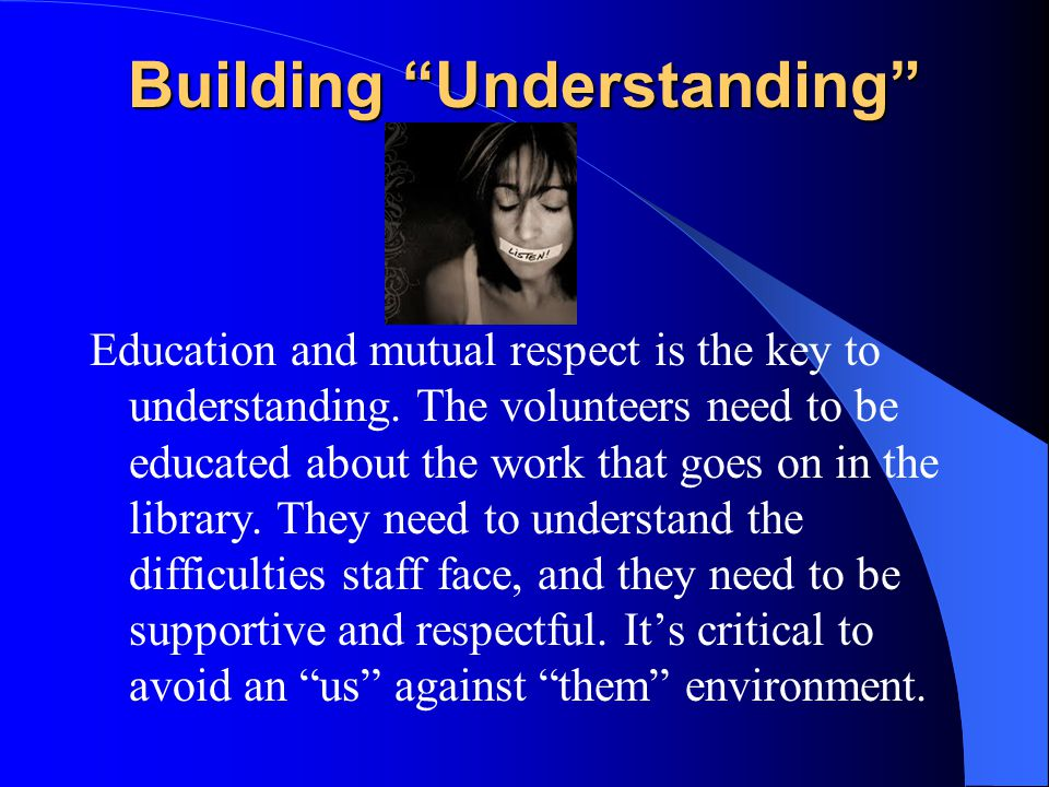 """Building """"Understanding"""" Education and mutual respect is the key to understanding. The volunteers need to be educated about the work that goes on in t"""