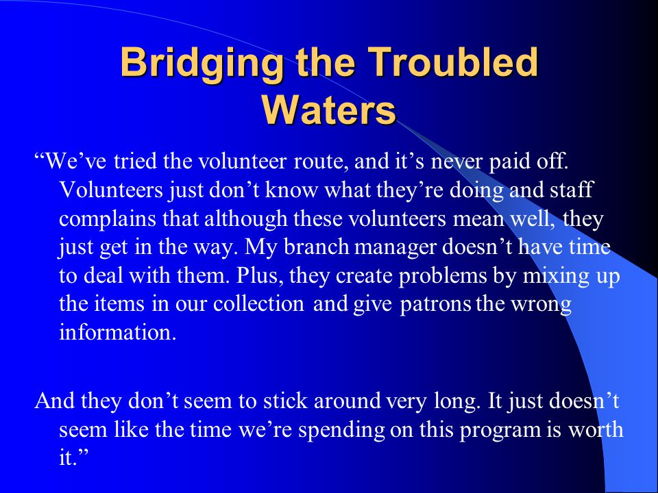 Bridging the Troubled Waters We've tried the volunteer route, and it's never paid off.