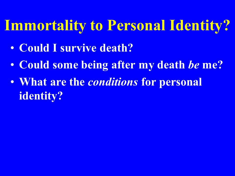 Immortality to Personal Identity. Could I survive death.