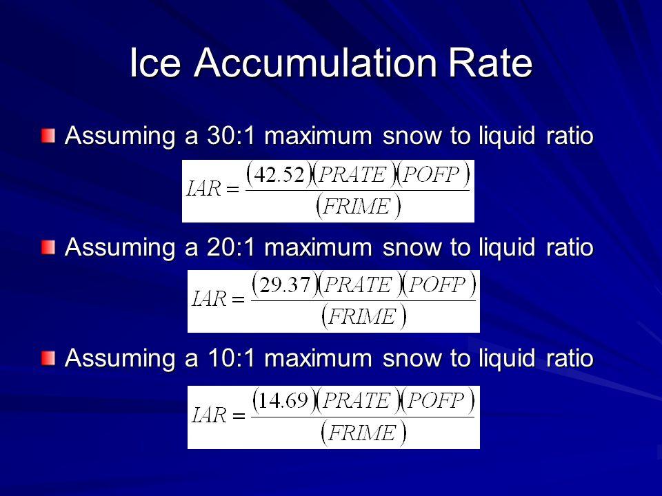 Ice Accumulation Rate Assuming a 30:1 maximum snow to liquid ratio Assuming a 20:1 maximum snow to liquid ratio Assuming a 10:1 maximum snow to liquid ratio