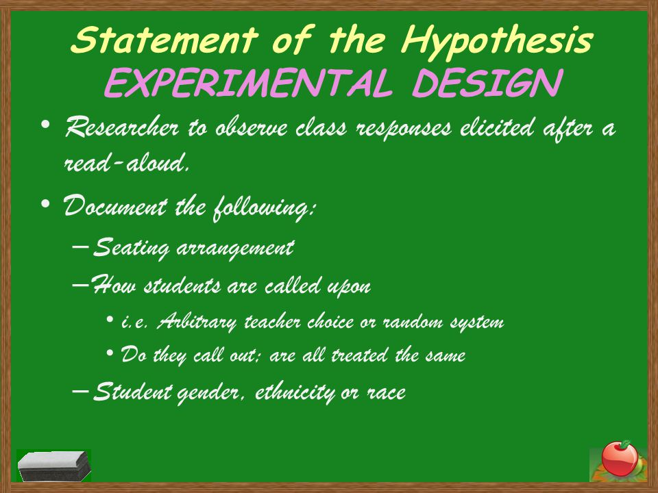 Statement of the Hypothesis EXPERIMENTAL DESIGN Researcher to observe class responses elicited after a read-aloud.