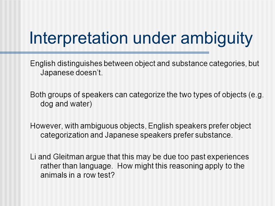 Interpretation under ambiguity English distinguishes between object and substance categories, but Japanese doesn't.