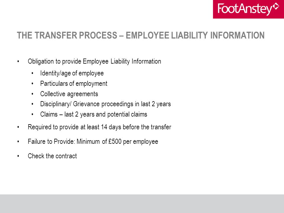 THE TRANSFER PROCESS – EMPLOYEE LIABILITY INFORMATION Obligation to provide Employee Liability Information Identity/age of employee Particulars of emp