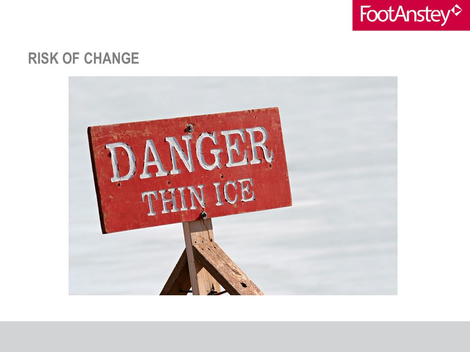 RISK OF CHANGE
