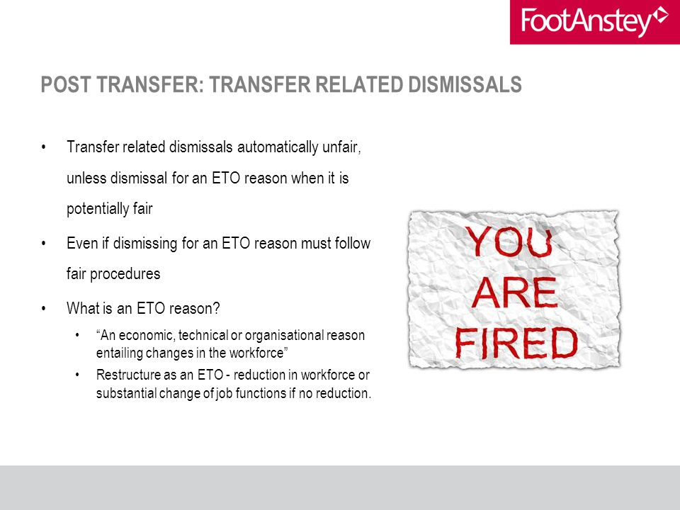 POST TRANSFER: TRANSFER RELATED DISMISSALS Transfer related dismissals automatically unfair, unless dismissal for an ETO reason when it is potentially
