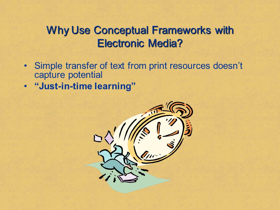 Why Use Conceptual Frameworks with Electronic Media.