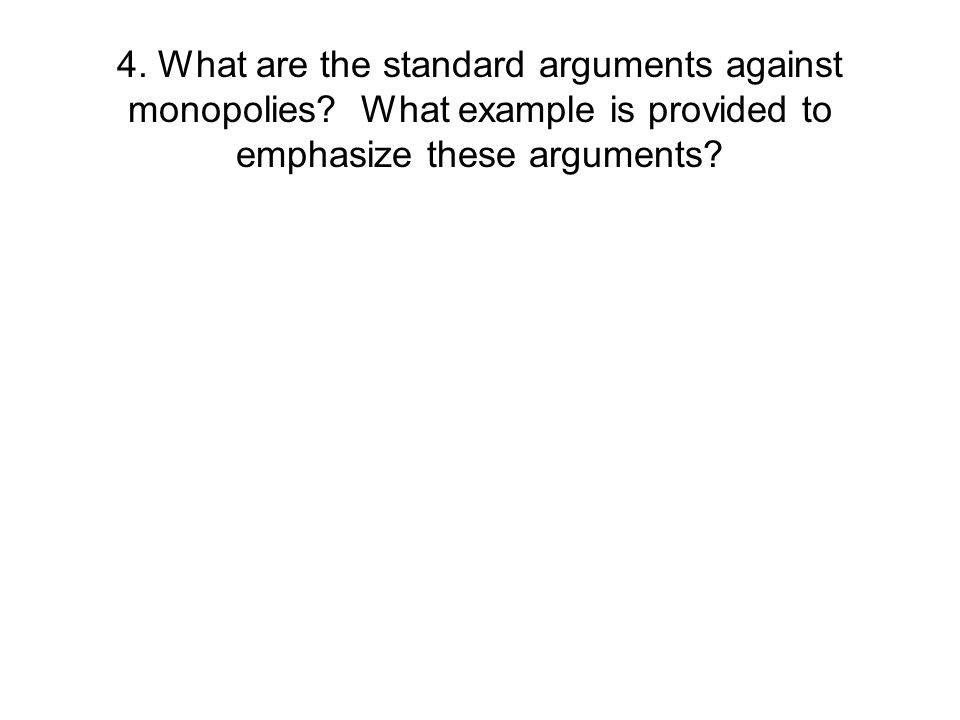 4.What are the standard arguments against monopolies.