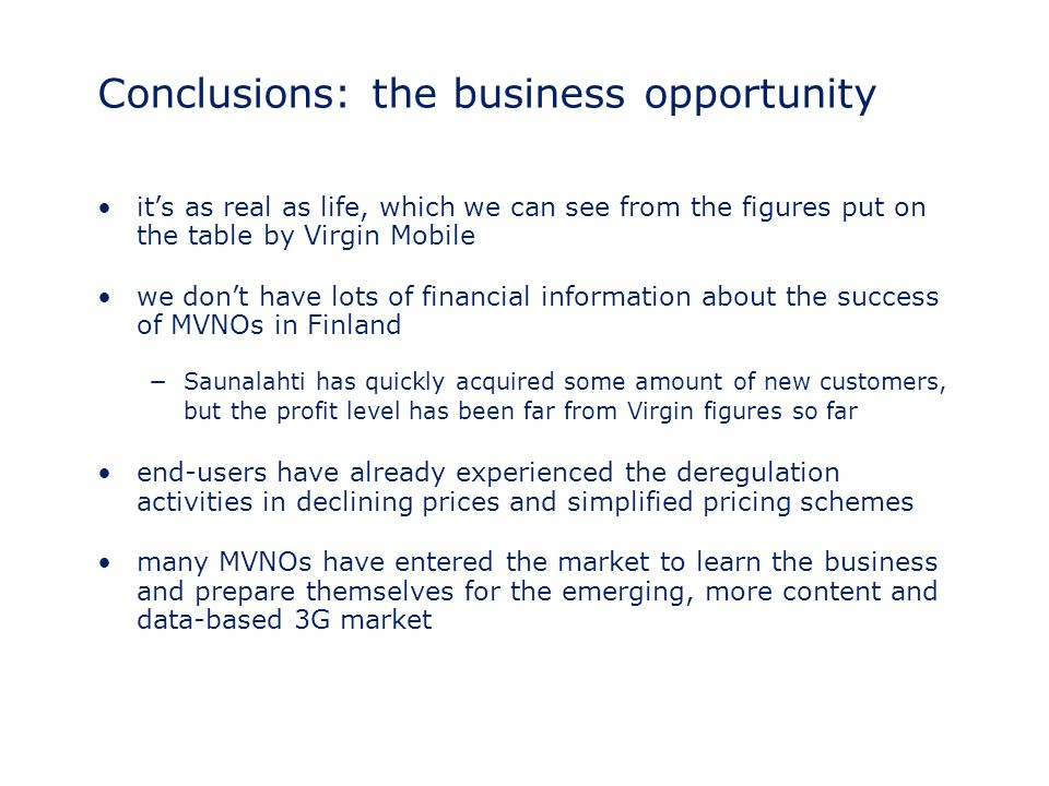 Conclusions: the business opportunity it's as real as life, which we can see from the figures put on the table by Virgin Mobile we don't have lots of