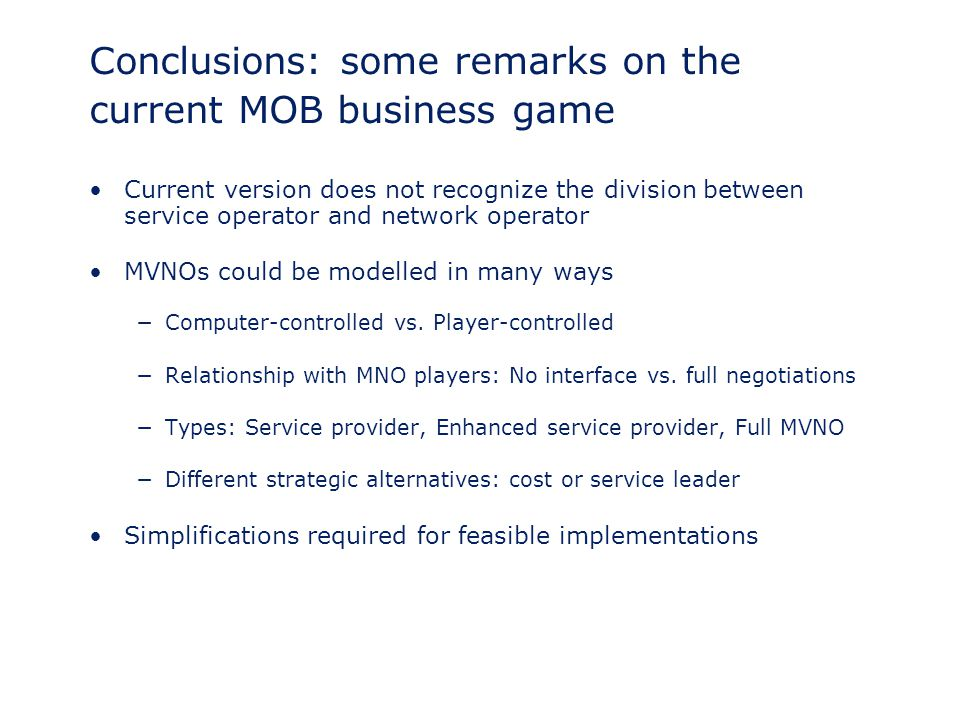 Conclusions: some remarks on the current MOB business game Current version does not recognize the division between service operator and network operat