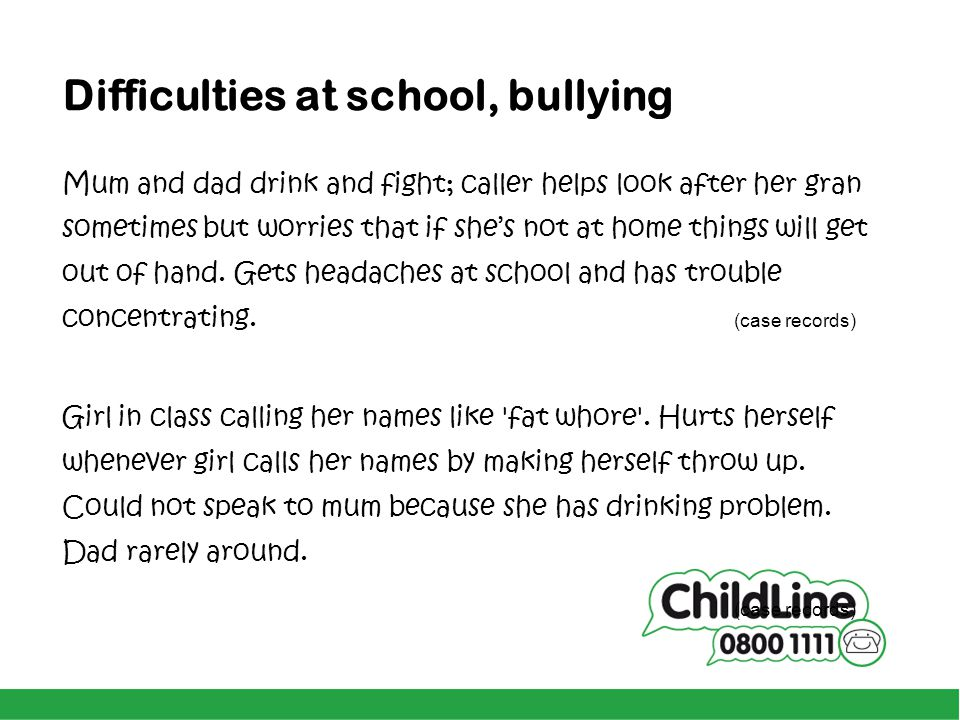 Difficulties at school, bullying Mum and dad drink and fight; caller helps look after her gran sometimes but worries that if she's not at home things