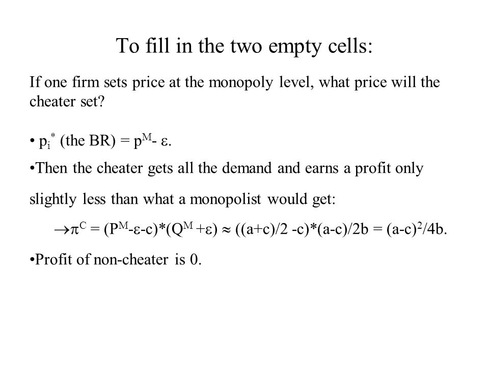 To fill in the two empty cells: If one firm sets price at the monopoly level, what price will the cheater set.