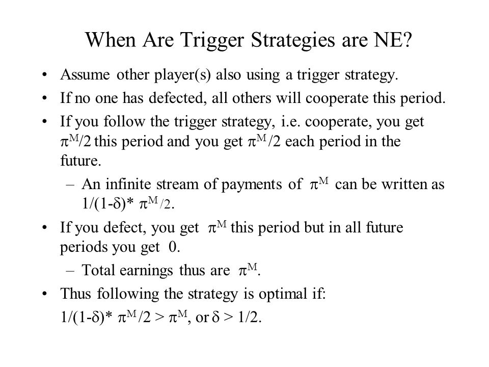 When Are Trigger Strategies are NE. Assume other player(s) also using a trigger strategy.