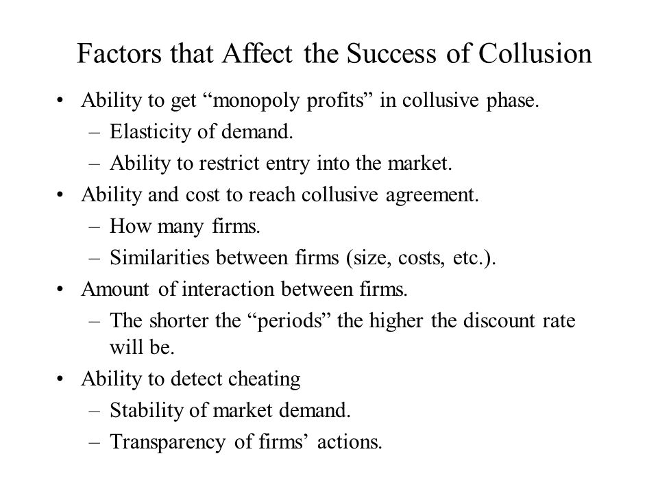 Factors that Affect the Success of Collusion Ability to get monopoly profits in collusive phase.