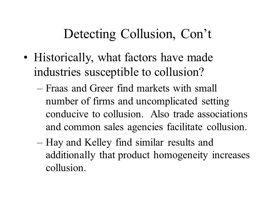 Detecting Collusion, Con't Historically, what factors have made industries susceptible to collusion.