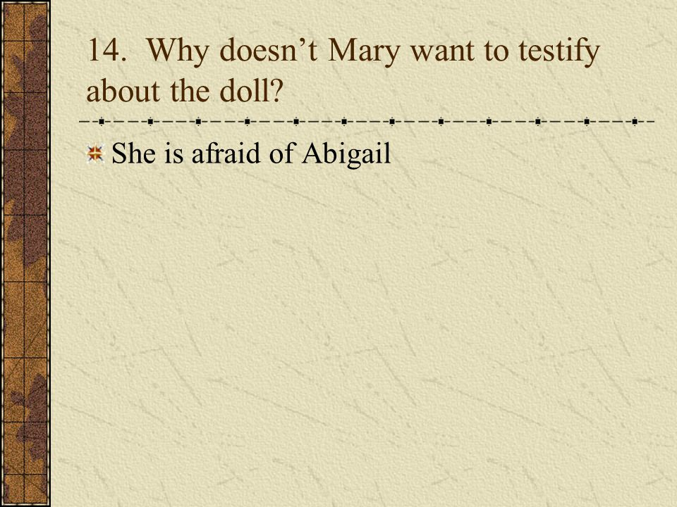 14. Why doesn't Mary want to testify about the doll? She is afraid of Abigail
