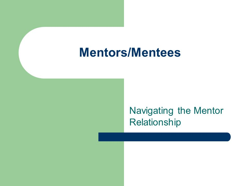 Mentors/Mentees Navigating the Mentor Relationship
