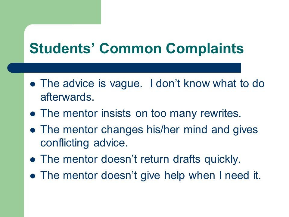 Students' Common Complaints The mentor focuses too much on the details and misses the big picture.