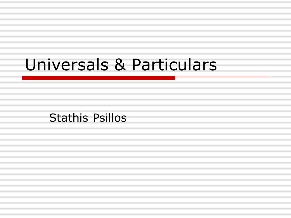 Universals & Particulars 1.What are particulars.2.What are universals.