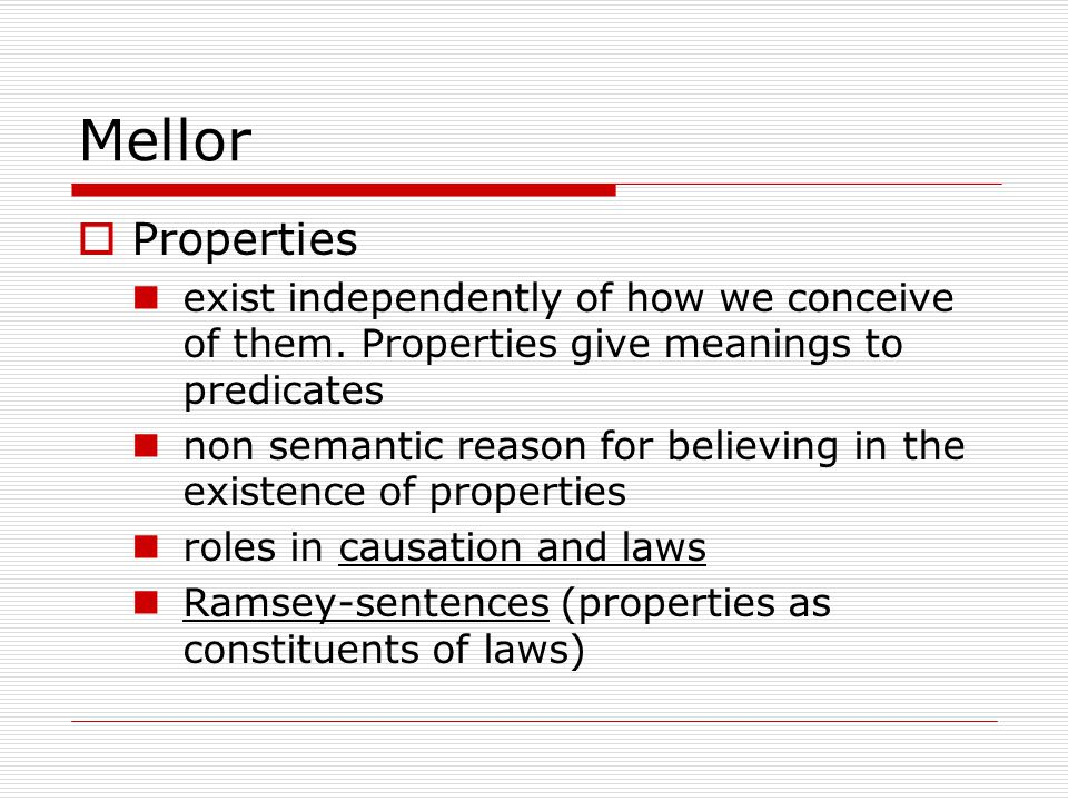 Mellor  Properties exist independently of how we conceive of them. Properties give meanings to predicates non semantic reason for believing in the ex