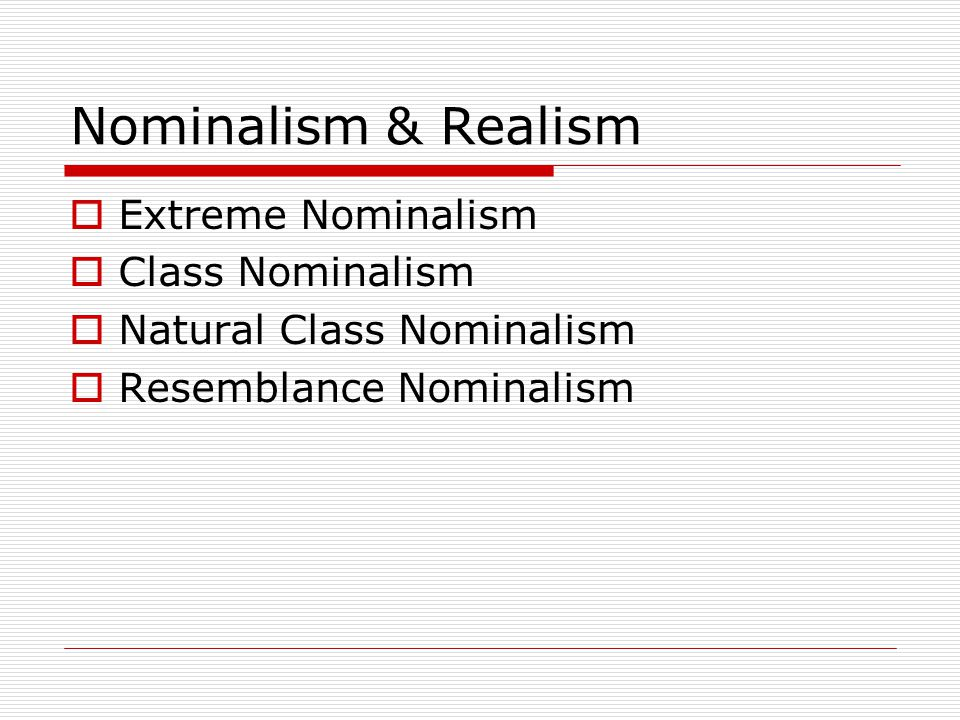 Extreme Nominalism  There are no properties (only particulars).