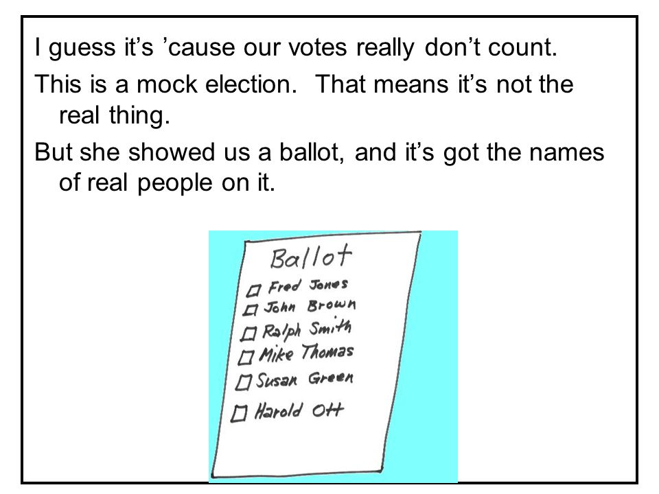 We talked about the people who want to be leaders. Their names are on the mock election ballot.