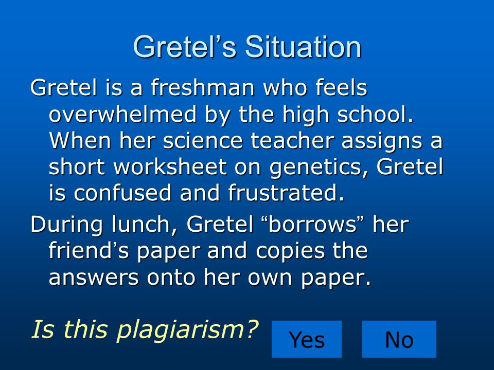 Gretel's Situation Gretel is a freshman who feels overwhelmed by the high school. When her science teacher assigns a short worksheet on genetics, Gret