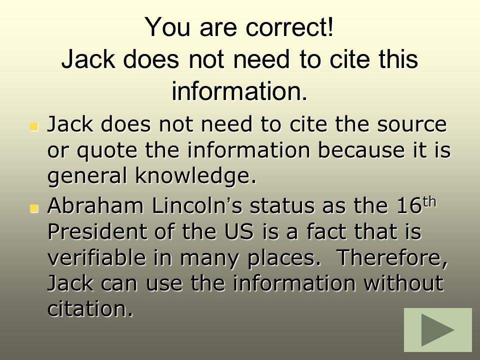 You are correct! Jack does not need to cite this information. Jack does not need to cite the source or quote the information because it is general kno