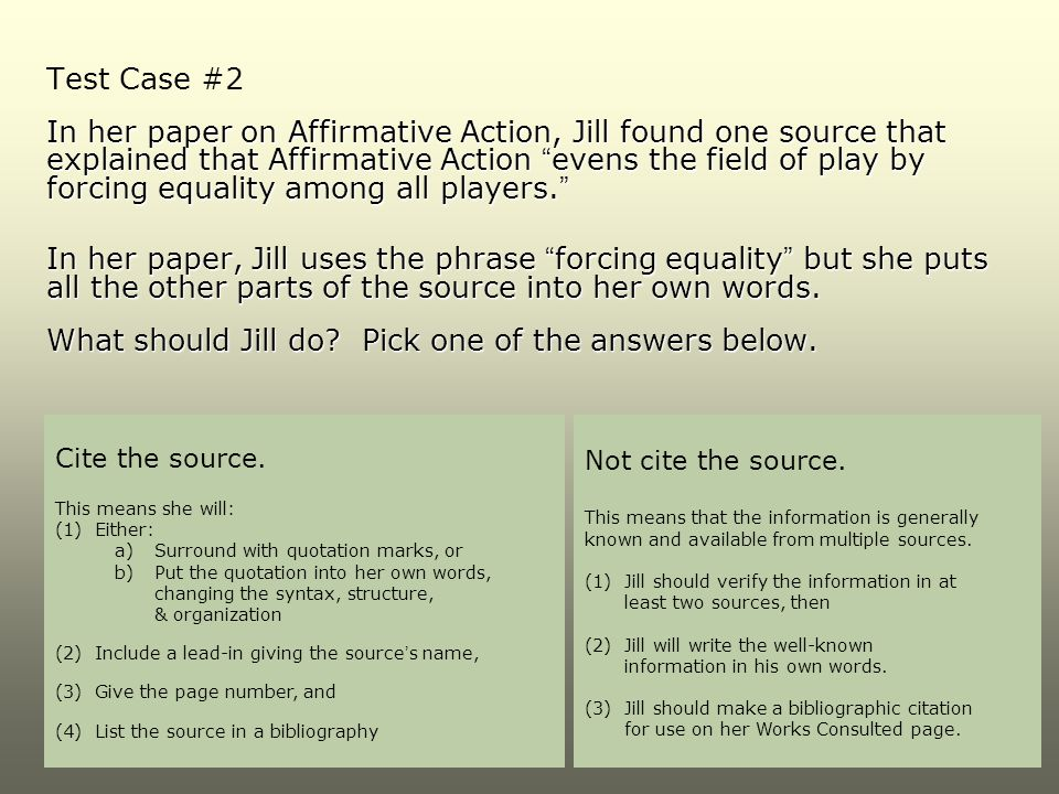 """Test Case #2 In her paper on Affirmative Action, Jill found one source that explained that Affirmative Action """"evens the field of play by forcing equa"""
