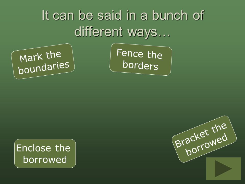 It can be said in a bunch of different ways… Mark the boundaries Enclose the borrowed Fence the borders Bracket the borrowed