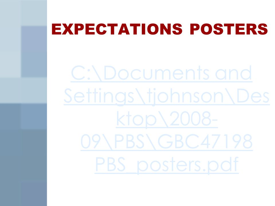 EXPECTATIONS POSTERS C:\Documents and Settings\tjohnson\Des ktop\2008- 09\PBS\GBC47198 PBS_posters.pdf