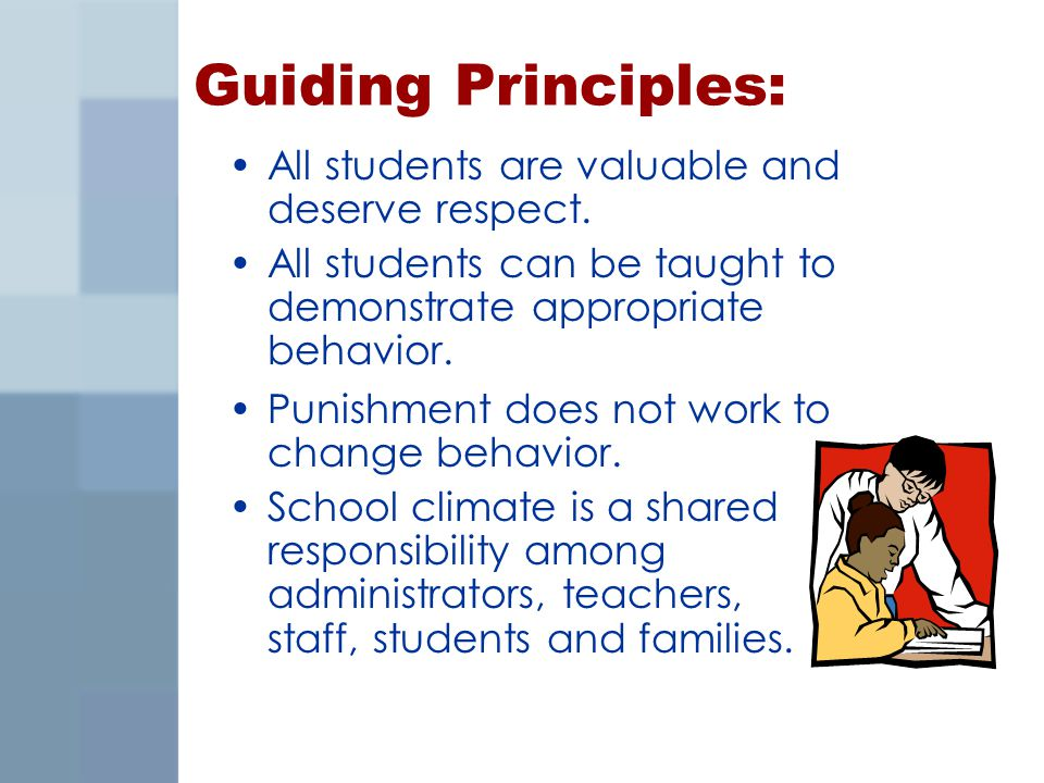 Guiding Principles: All students are valuable and deserve respect. All students can be taught to demonstrate appropriate behavior. Punishment does not