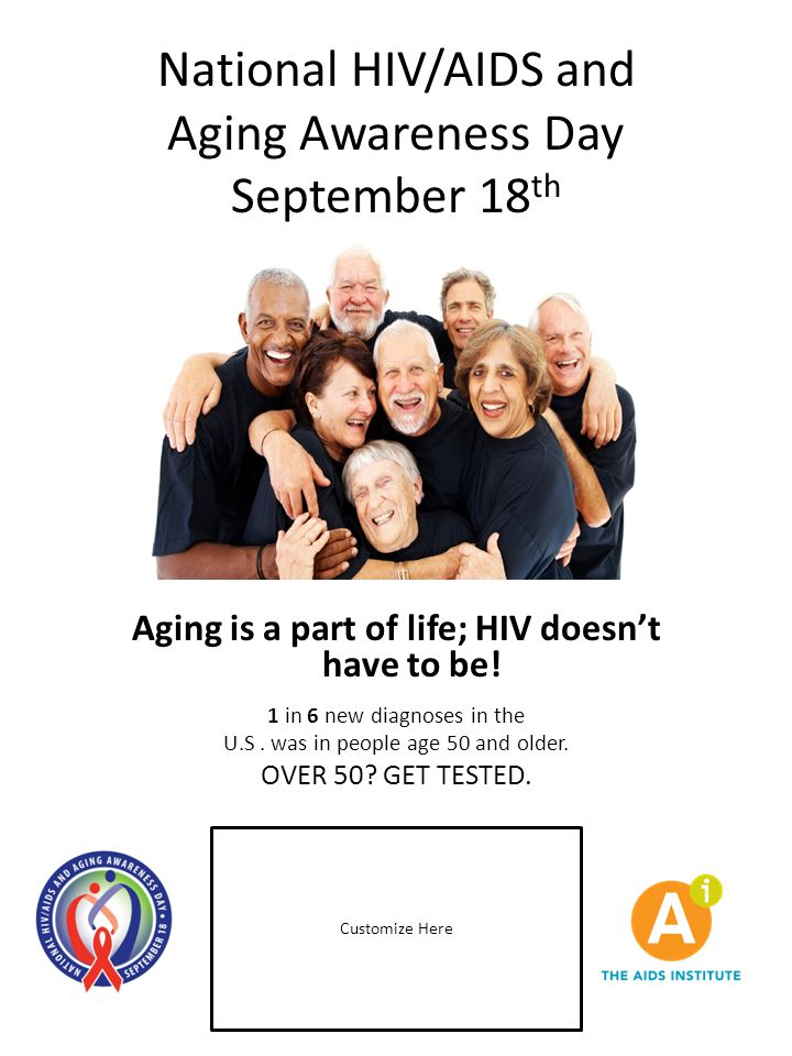 National HIV/AIDS and Aging Awareness Day September 18 th Aging is a part of life; HIV doesn't have to be.