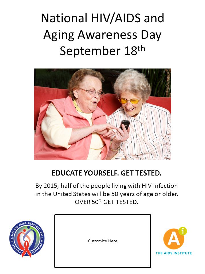 National HIV/AIDS and Aging Awareness Day September 18 th Customize Here EDUCATE YOURSELF. GET TESTED. By 2015, half of the people living with HIV inf