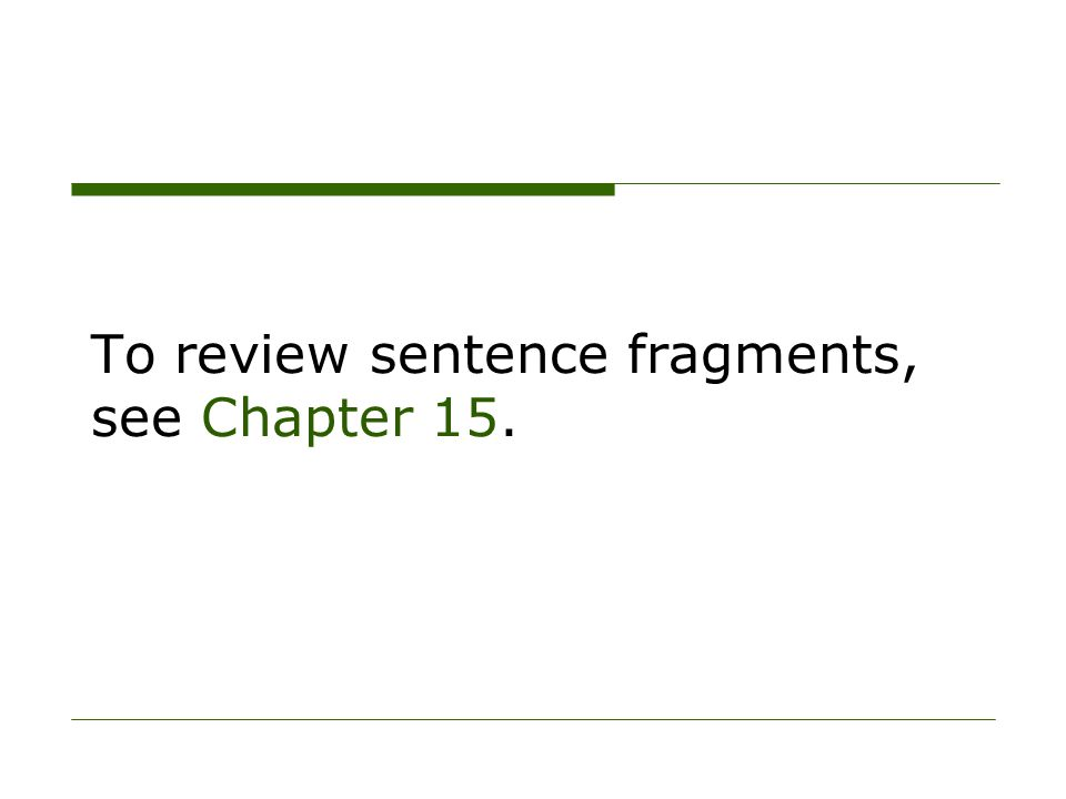 To review sentence fragments, see Chapter 15.