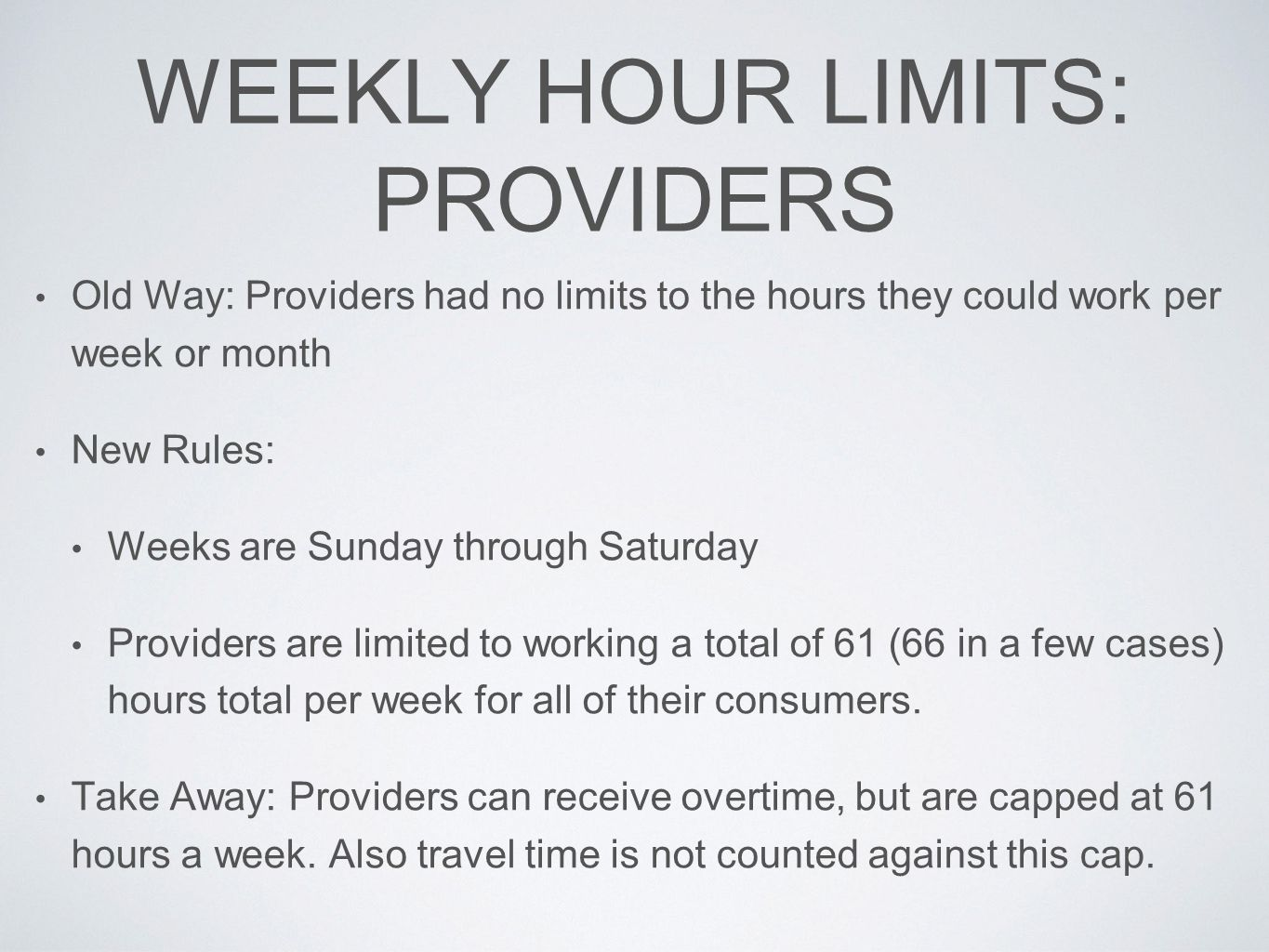 WEEKLY HOUR LIMITS: PROVIDERS Old Way: Providers had no limits to the hours they could work per week or month New Rules: Weeks are Sunday through Satu