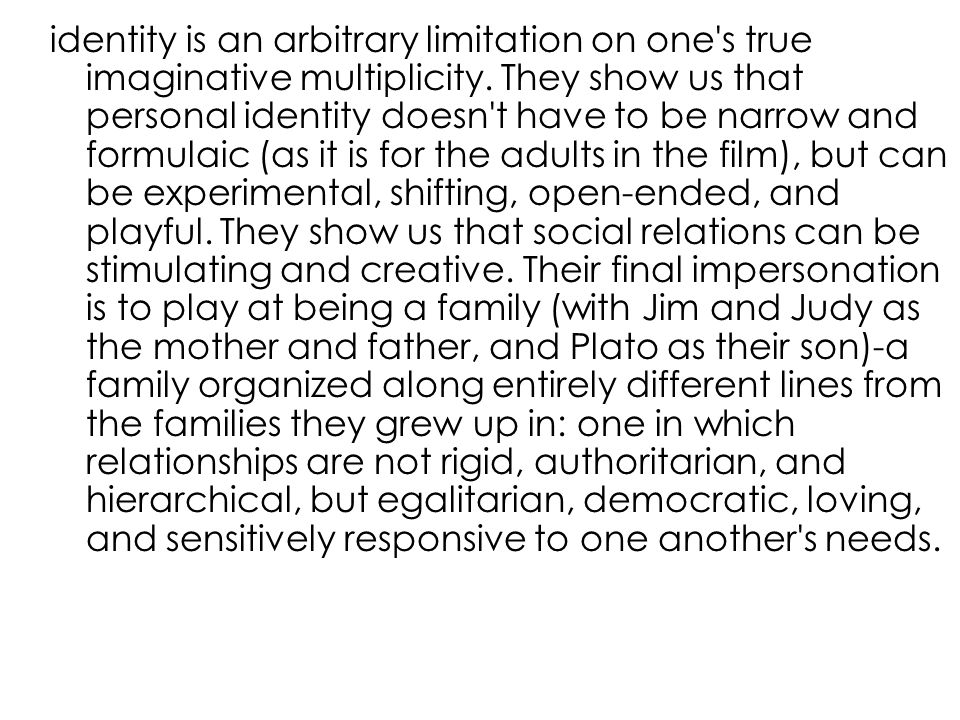 identity is an arbitrary limitation on one s true imaginative multiplicity.