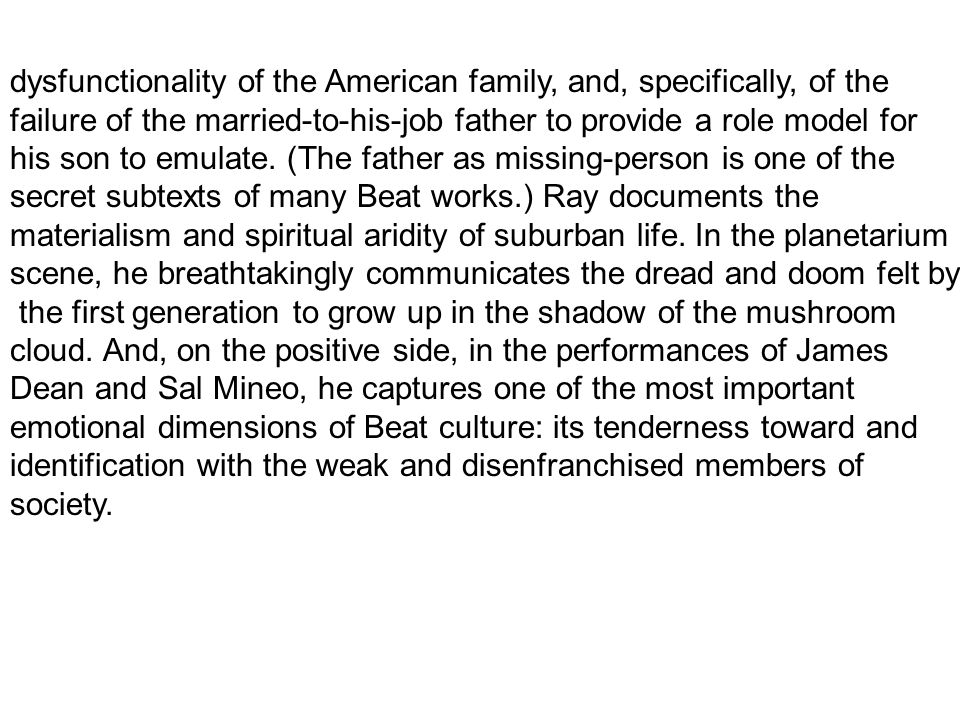 dysfunctionality of the American family, and, specifically, of the failure of the married-to-his-job father to provide a role model for his son to emulate.
