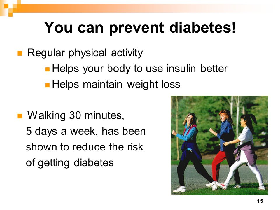 15 You can prevent diabetes.