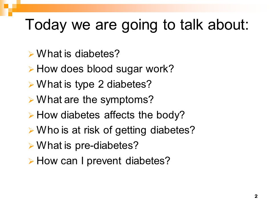 2 Today we are going to talk about:  What is diabetes?  How does blood sugar work?  What is type 2 diabetes?  What are the symptoms?  How diabete