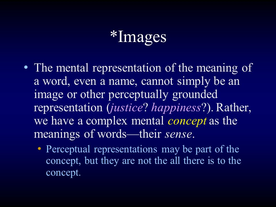 *Images The mental representation of the meaning of a word, even a name, cannot simply be an image or other perceptually grounded representation (justice.