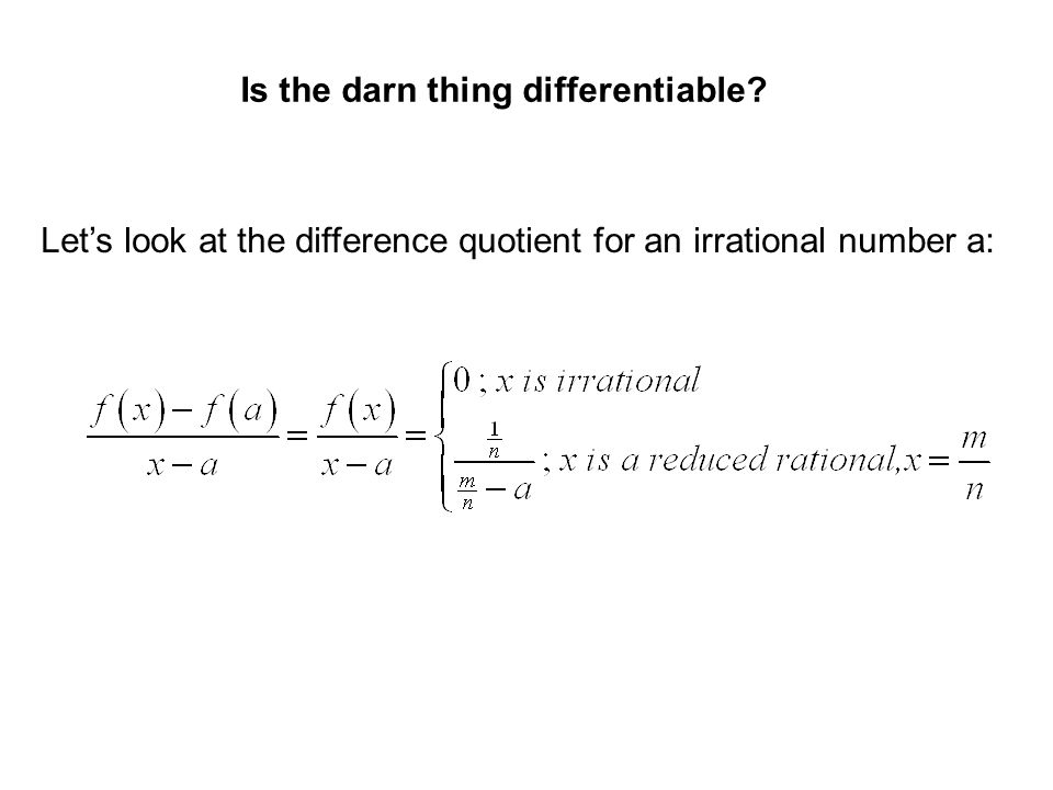 To accomplish this, let. For every, there is an irrational number with, but See Handout!