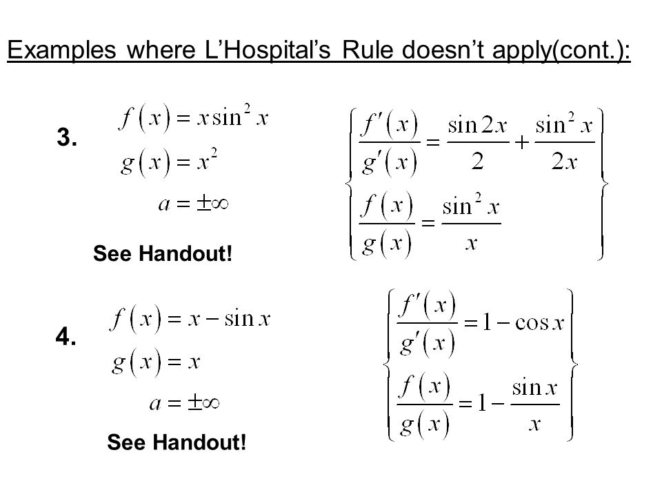 Examples where L'Hospital's Rule doesn't apply: 1. 2. See Handout!
