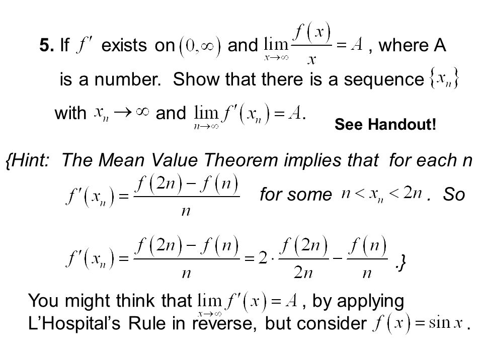 More surprising examples where L'Hospital's Rule applies: 4. If exists on and, and exists as a number, then what must be the value of L? {Hint: Apply