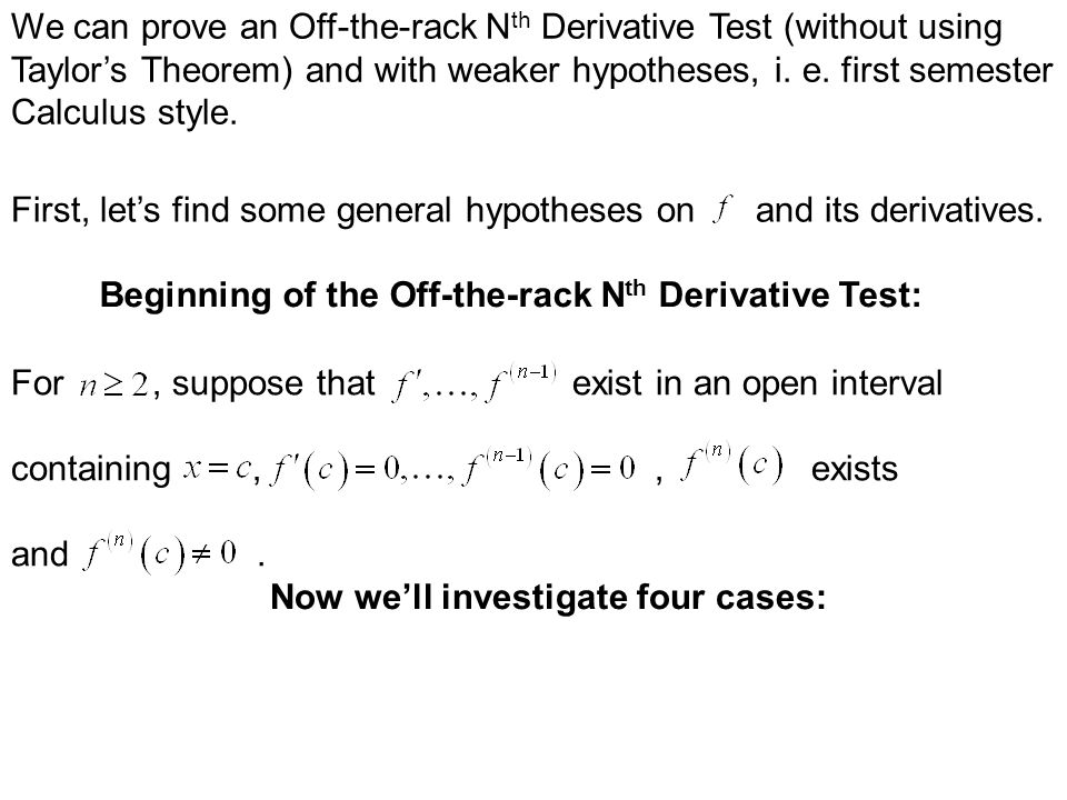 For, suppose that are continuous in an open interval containing and that, but. If you ask a veteran Calculus student about the 2 nd Derivative Test, y