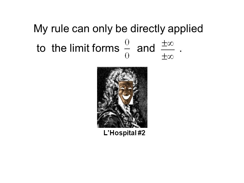 Examples where L'Hospital's Rule doesn't apply(cont.): 3. 4. See Handout!