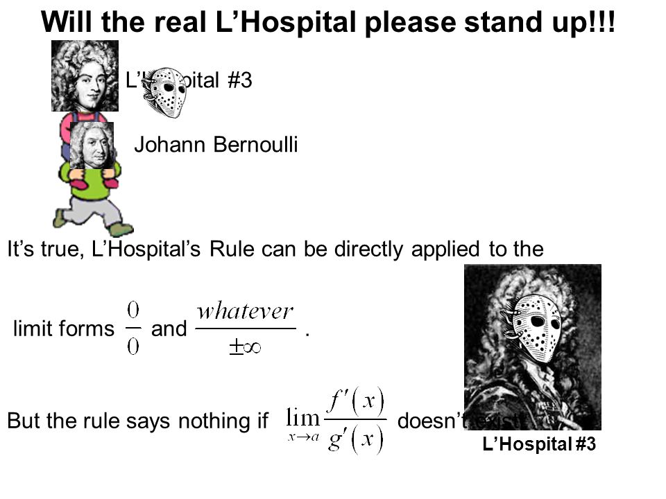 L'Hospital #1 L'Hospital #2 L'Hospital #3 Will the real L'Hospital please stand up!!.